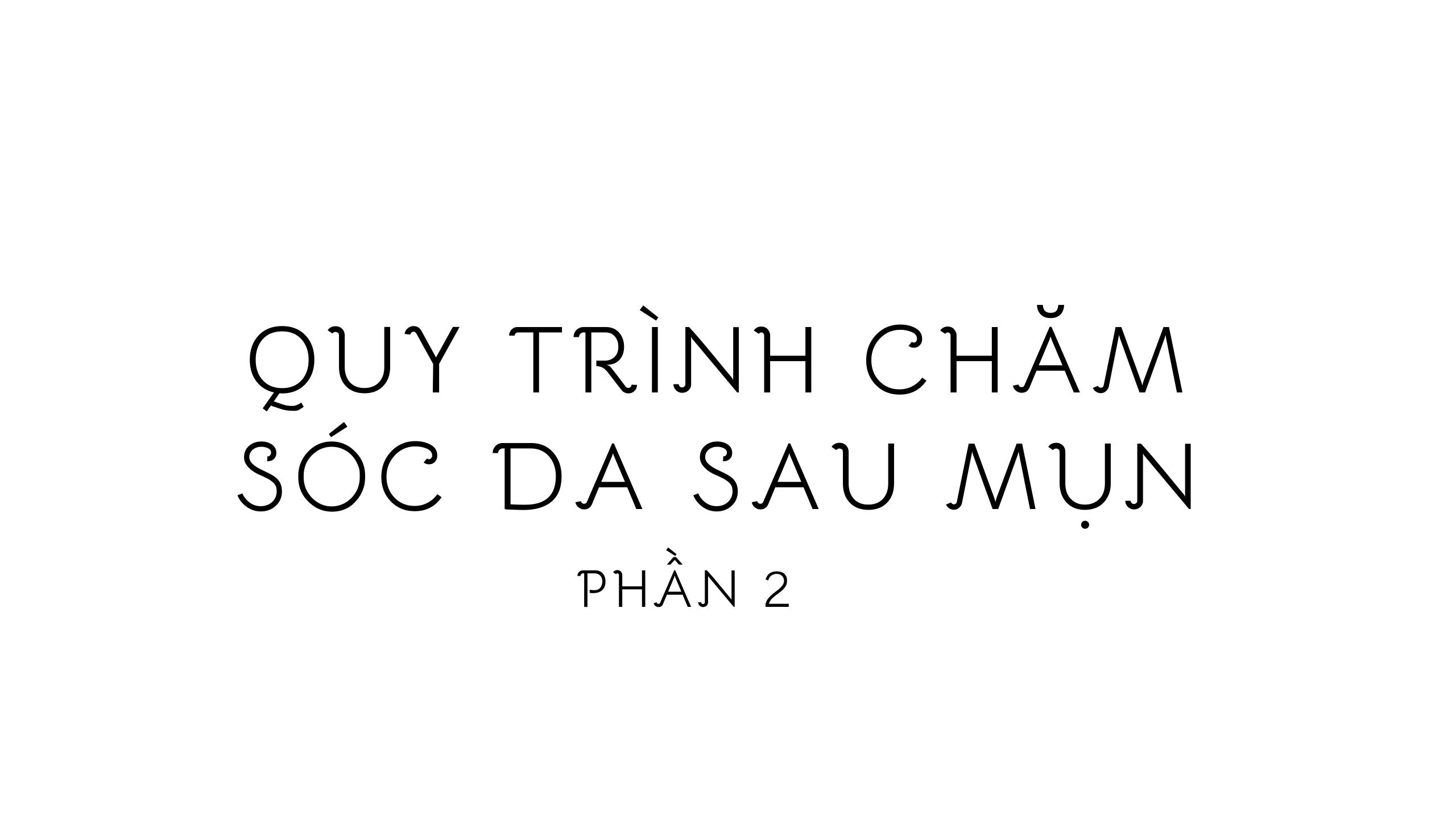 7 BƯỚC ĐẨY LÙI MỤN MỖI NGÀY-QUY TRÌNH CHĂM SÓC DA MỤN P2